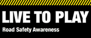 Live to Play Road Safety Campaign