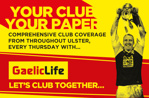 Gaelic Life - Your Paper, your club - Ulster's only dedicated GAA newspaper - Every Thursday