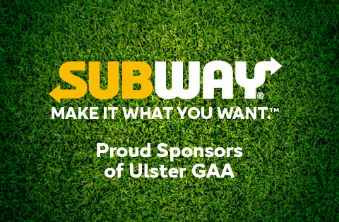 Subway - Make it what you want. Proud sponsors of Ulster GAA